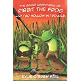 The Grand Adventures of Ribbit the Frog: Lily Pad Hollow in Trouble ~ Kylie O'Brien Hall