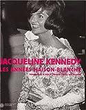 echange, troc Collectif - Jacqueline Kennedy : Les Années Maison-Blanche