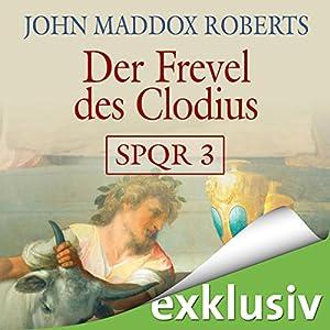 Der Frevel des Clodius (SPQR 3) Hörbuch