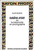 echange, troc Alain Buisine - Eugène atget ou la melancolie en photographie