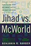 Jihad vs. McWorld: How the Planet Is Both Falling Apart and Coming Together and What This Means for Democracy (0812923502) by Barber, Benjamin