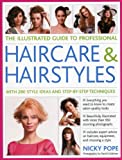 The Illustrated Guide to Professional Haircare & Hairstyles: With 280 Style Ideas and Step-by-step Techniques (Illustrated Guide/Professional)