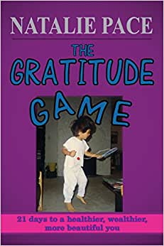 The Gratitude Game: 21 Days To A Healthier, Wealthier, More Beautiful You