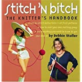 Stitch 'n Bitch Handbook: Instructions, Patterns, and Advice for a New Generation of Knittersby Debbie Stoller
