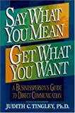 img - for Say What You Mean/Get What You Want: A Businessperson's Guide to Direct Communication book / textbook / text book