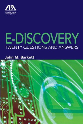 E-Discovery: Twenty Questions and Answers John M. Barkett