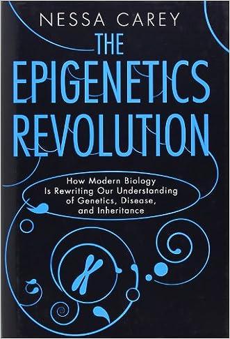 The Epigenetics Revolution: How Modern Biology Is Rewriting Our Understanding of Genetics, Disease, and Inheritance written by Nessa Carey
