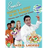 Emeril's There's a Chef in My World!: Recipes That Take You Places ~ Emeril Lagasse