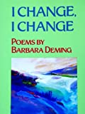 I Change, I Change - Poems by Barbara Deming