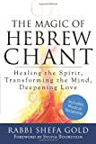 img - for The Magic of Hebrew Chant: Healing the Spirit, Transforming the Mind, Deepening Love (For People of All Faiths, All Backgrounds) book / textbook / text book