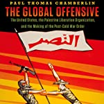 The Global Offensive: The United States, the Palestine Liberation Organization, and the Making of the Post-Cold War Order | Paul Thomas Chamberlin