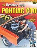 How to Restore Your Pontiac GTO, 1964-74 (Restoration) (S-A Design)