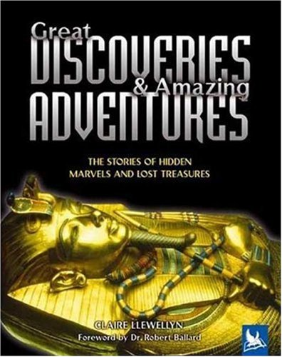 Great Discoveries & Amazing Adventures: The Stories of Hidden Marvels and Lost Treasures