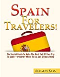 img - for Spain For Traverlers: The Tourist guide to make the most out of your trip to spain - Discover Where To Go,Eat,Sleep &Party book / textbook / text book