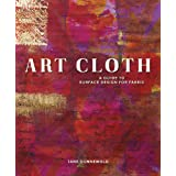 Art Cloth: A Guide to Surface Design for Fabricby Jane Dunnewold