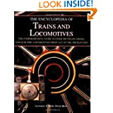 The Encyclopedia of Trains and Locomotives: The Comprehensive Guide to Over 900 Steam, Diesel, and Electric Locomotives...