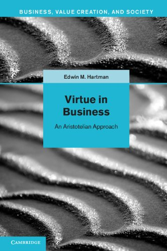 Virtue in Business: Conversations with Aristotle (Business, Value Creation, and Society)