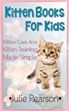 Kitten Books For Kids: Kitten Care and Kitten Training Made Simple In This Kitten Picture Book!