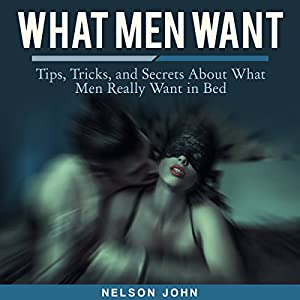 What Men Want: Tips, Tricks and Secrets to What Men Really Want in Bed Audiobook