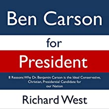 Ben Carson for President: 8 Reasons Why Dr. Benjamin Carson Is the Ideal Conservative, Christian, Presidential Candidate for Our Nation (       UNABRIDGED) by Richard West Narrated by Dorothy Deavers