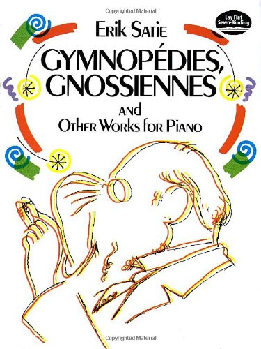 Gymnpoedies, Gnossiennes and Other Works for Piano (Dover Music for Piano)