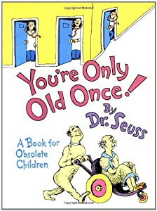You're Only Old Once!: A Book for Obsolete Children (Classic Seuss) from Random House