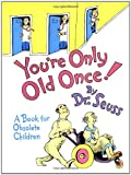 Youre Only Old Once!: A Book for Obsolete Children (Classic Seuss)