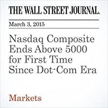 Nasdaq Composite Ends Above 5000 for First Time Since Dot-Com Era (       UNABRIDGED) by Dan Strumpf Narrated by Ken Borgers