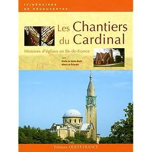 Les Chantiers du Cardinal : Histoires d'églises en Ile-de-France