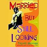 Married But Still Looking | Travis Hunter