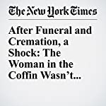 After Funeral and Cremation, a Shock: The Woman in the Coffin Wasn't Mom | Michael Wilson