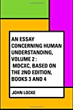 An Essay Concerning Human Understanding, Volume 2 : MDCXC, Based on the 2nd Edition, Books 3 and 4