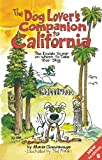 The Dog Lovers Companion to California: The Inside Scoop on Where to Take Your Dog (Dog Lovers Companion Guides)