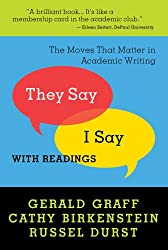 They Say I Say: The Moves That Matter in Academic Writing with Readings by Graff Gerald Birkenstein