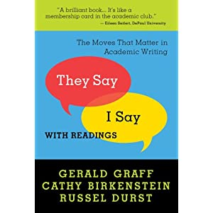 "gerald graff they say i say They say/i say has 3,224 the moves that matter in academic writing"" as given to me by my dear friend scott who studied under gerald graff."