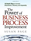 The power of business process improvement : 10 simple steps to increase effectiveness, efficiency, and adaptability