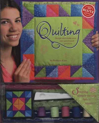 Quilting: Design and Make Your Own Patchwork Projects (Klutz)