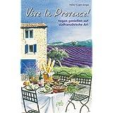 "Vive la Provence!: Vegan genie�en auf s�dfranz�sische Artvon ""Heike K�gler-Anger"""