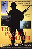 The Perfect Soldier: Special Operations, Commandos, and the Future of U.S. Warfare (0806524162) by Dunnigan, James F.