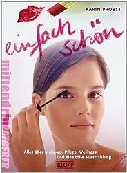 Einfach schön!: Alles über Make-up, Pflege, Wellness und eine tolle Ausstrahlung