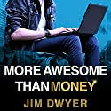 More Awesome Than Money: Four Boys and Their Heroic Quest to Save Your Privacy from Facebook Audiobook by Jim Dwyer Narrated by Pete Larkin