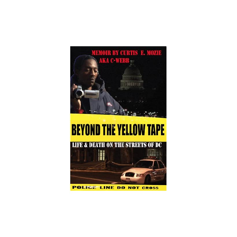 Beyond The Yellow Tape Life & Death On The Streets Of DC