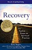 Recovery — the sacred art: The Twelve Steps as Spiritual Practice (Art of Spiritual Living)
