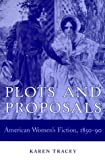 Plots and Proposals: American Women's Fiction, 1850-90 (0252068394) by Tracey, Karen
