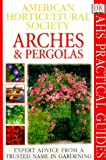 American Horticultural Society Practical Guides: Arches & Pergolas