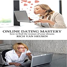 Online Dating Mastery: How to Find the Woman of Your Dreams (       UNABRIDGED) by Rich Van Heusen Narrated by Gene Blake