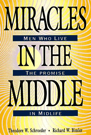 Miracles in the Middle: Men Who Live the Promise in Midlife, Richard Bimler, Theodore W. Schroeder