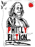 img - for Philly Fiction: A Collection of Short Stories Highlighting Philadelphia as a City of Literary Inspiration book / textbook / text book
