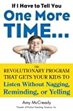 If I Get to Tell We One More Time. . .: The Revolutionary System That Gets The Kids To Listen Without Nagging, Reminding, or Yelling