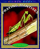 Praying Mantises (True Books: Animals) (0516211633) by Brimner, Larry Dane